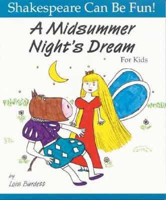 A Midsummer Night's Dream for Kids (Shakespeare Can Be Fun!), Lois Burdett