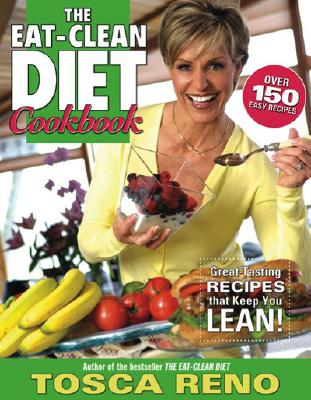 The Eat-Clean Diet Cookbook: Great-Tasting Recipes That Keep You Lean, Tosca Reno