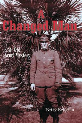 A Changed Man: An Old Army Mystery, Eckgren, Betty