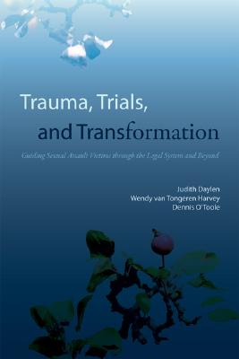 Image for Trauma, Trials, and Transformation : Guiding the Sexual Assault Victim Through the Legal System and Beyond