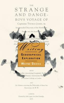Writing Geographical Exploration: James and the Northwest Passage, 1631-33, Davies, Wayne K.D.