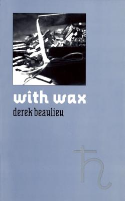 with wax, Beaulieu, Derek