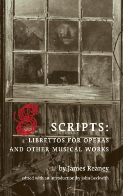 Scripts: Librettos for Operas and Other Musical Works, Reaney, James