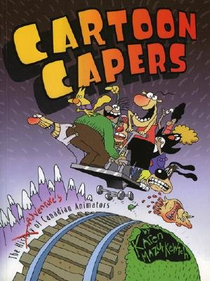 Image for Cartoon Capers: The History of Canadian Animators