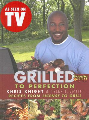 Image for Grilled to Perfection: Recipes from License to Grill