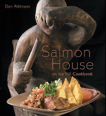 Salmon House on the Hill Cookbook, Atkinson, Dan