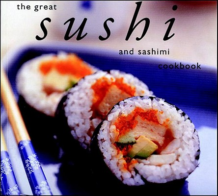 The Great Sushi and Sashimi Cookbook (Great Seafood Series), Whitecap Books