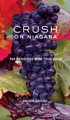 Crush on Niagara: The Definitive Wine Tour Guide, Brooks, Andrew