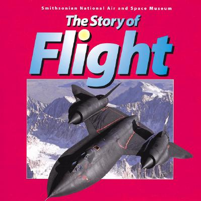 Story of Flight : Smithsonian National Air and Space Museum, JUDITH E. RINARD