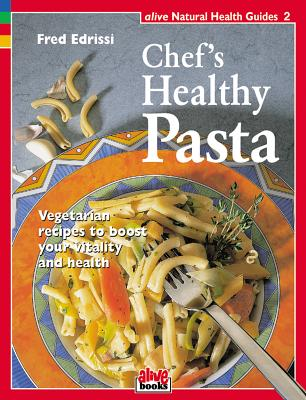 Image for Chefs Healthy Pasta: Vegetatian Recipes to Boost Your Vitality and Health (Healthy Living Guide)