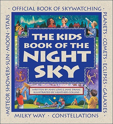 The Kids Book of the Night Sky, Drake, Jane; Love, Ann; Collins, Heather [Illustrator]