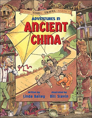 Adventures in Ancient China (Good Times Travel Agency), Bailey, Linda