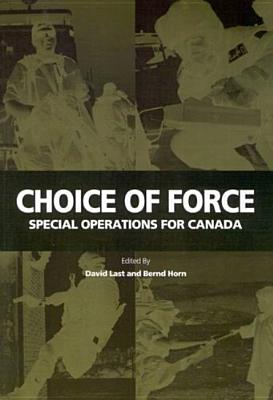 Image for Choice of Force: Special Operations for Canada (Queen's Policy Studies Series)