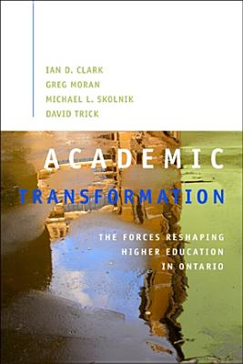 Image for Academic Transformation: The Forces Reshaping Higher Education in Ontario (Queen's Policy Studies Series)