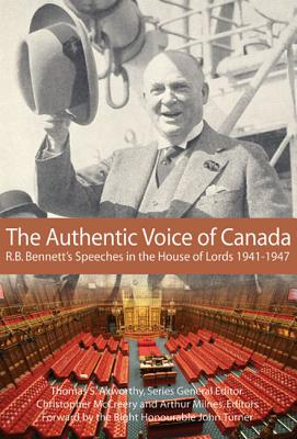 Image for The Authentic Voice of Canada: R.B. Bennett Speeches in the House of Lords, 1941-1947 (Volume 133) (Queen's Policy Studies Series)