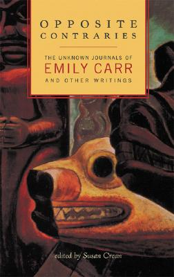 Image for Opposite Contraries: The Unknown Journals of Emily Carr and Other Writings