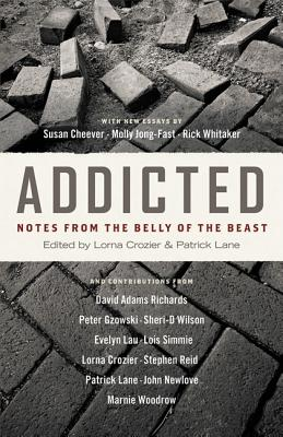 Addicted: Notes from the Belly of the Beast, LORNA CROZIER