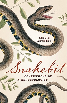 Snakebit: Confessions of a Herpetologist, Anthony, L.