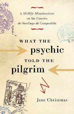 Image for What the Psychic Told the Pilgrim: A Midlife Misadventure on Spain's Camino de Santiago