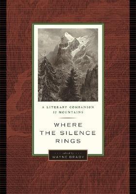 Where the Silence Rings: A Literary Companion to Mountains (David Suzuki Foundation Series)