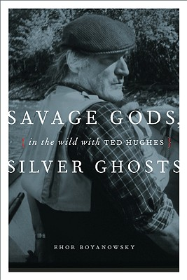 Image for Savage gods, silver ghosts : in the wild with Ted Hughes