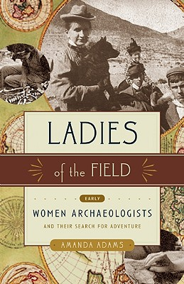 Image for Ladies of the Field: Early Women Archaeologists and Their Search for Adventure