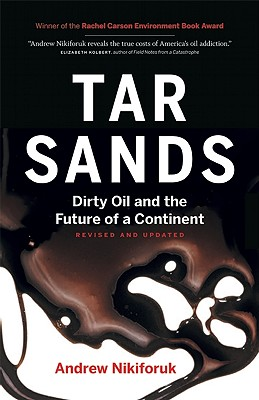 Tar Sands: Dirty Oil and the Future of a Continent, Revised and Updated Edition, Nikiforuk, Andrew