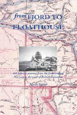 Image for From Fjord to Floathouse: One Family's Journey from the Farmlands of Norway to the Coast of British Columbia