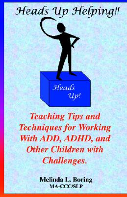 Image for Heads Up Helping!! Teaching Tips and Techniques for Working With ADD, ADHD, and Other Children with Challenges