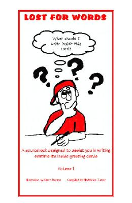 Lost for Words: A Sourcebook Designed to Assist you in Writing Sentiments Inside Greeting Cards Volume 1, Turner, Madeleine