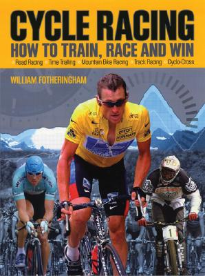 Cycle Racing: How to Train, Race and Win, William Fotheringham