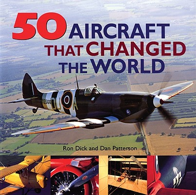 50 Aircraft That Changed the World, Ron Dick, Dan Patterson