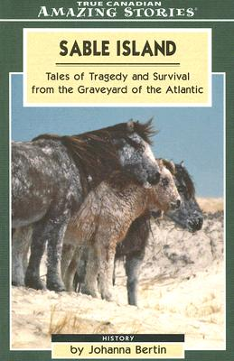 Image for Sable Island, Tales of Tragedy and Survival from the Graveyard of the Atlantic