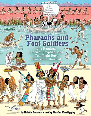 Pharaohs and Foot Soldiers: One Hundred Ancient Egyptian Jobs You Might Have Desired or Dreaded (Jobs in History), Kristin Butcher