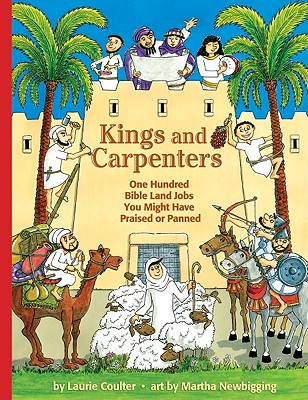 Kings and Carpenters: One Hundred Bible Land Jobs You Might Have Praised or Panned (Jobs in History), Laurie Coulter