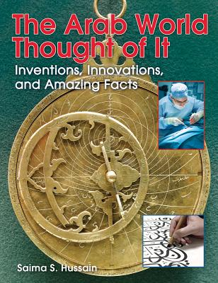 The Arab World Thought of It: Inventions, Innovations, and Amazing Facts (We Thought Of It), Hussain, Saima