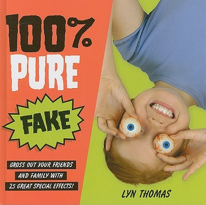 Image for 100% Pure Fake: Gross Out Your Friends and Family with 25 Great Special Effects!