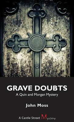Grave Doubts  A Quin and Morgan Mystery, Moss, John