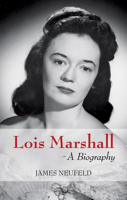 Lois Marshall: A Biography, NEUFELD, James