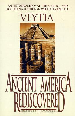 Ancient America Rediscovered, DONALD W. HEMINGWAY, COMPILOR, W. DAVID HEMINGWAY, COMPILOR, MARIANO VEYTIA