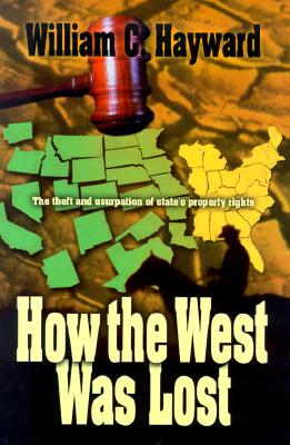 Image for How the West Was Lost: The Theft & Usurpation of State's Property Rights