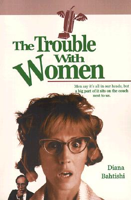 The Trouble With Women, DIANA BAHTISHI