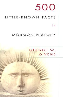 500 Little-Known Facts in Mormon History, George W. Givens