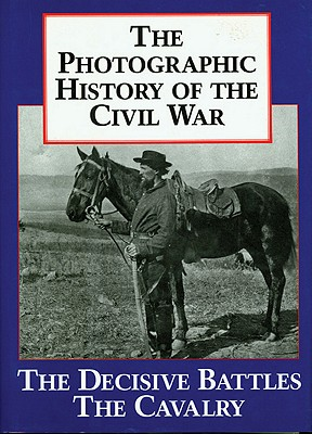Image for The Photographic History of the Civil War, Volume 2: Decisive Battles; The Calvary