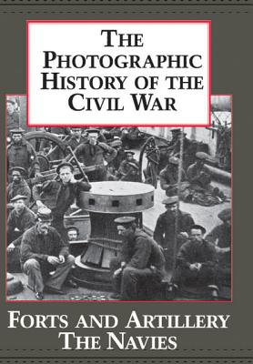 Image for The Photographic History of the Civil War, Volume 3:  Forts and artillery; The navies