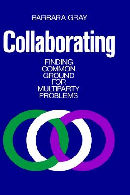 Collaborating: Finding Common Ground for Multiparty Problems, Gray, Barbara