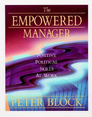 The Empowered Manager: Positive Political Skills at Work, Block, Peter