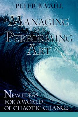 Image for Managing As a Performing Art: New Ideas for a World of Chaotic Change