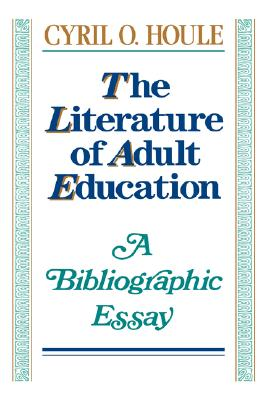 Image for The Literature of Adult Education: A Bibliographic Essay (Jossey-Bass Social and Behavioral Science Series)