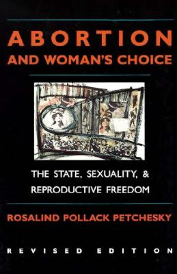 Image for Abortion And Woman's Choice: The State, Sexuality, and Reproductive Freedom (New England  Series On Feminist Theory)